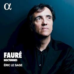 Nocturnes by Fauré ;   Éric Le Sage