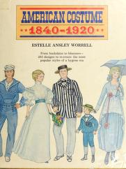Cover of: American costume, 1840-1920 by Estelle Ansley Worrell